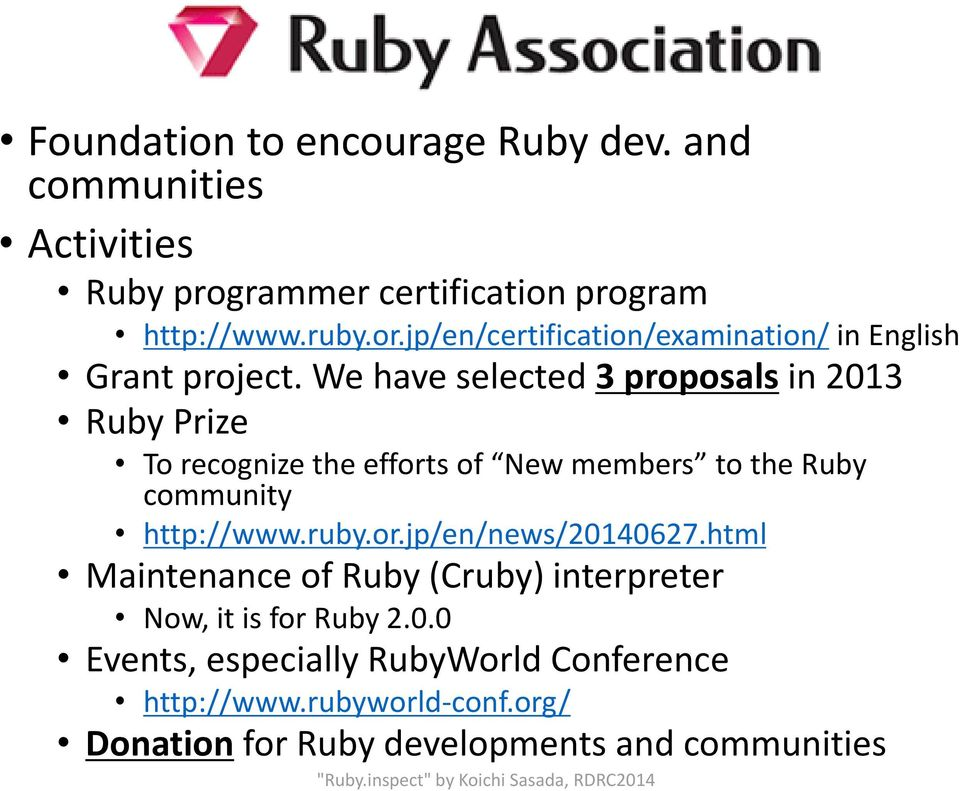 We have selected 3 proposals in 2013 Ruby Prize To recognize the efforts of New members to the Ruby community http://www.ruby.or.jp/en/news/20140627.