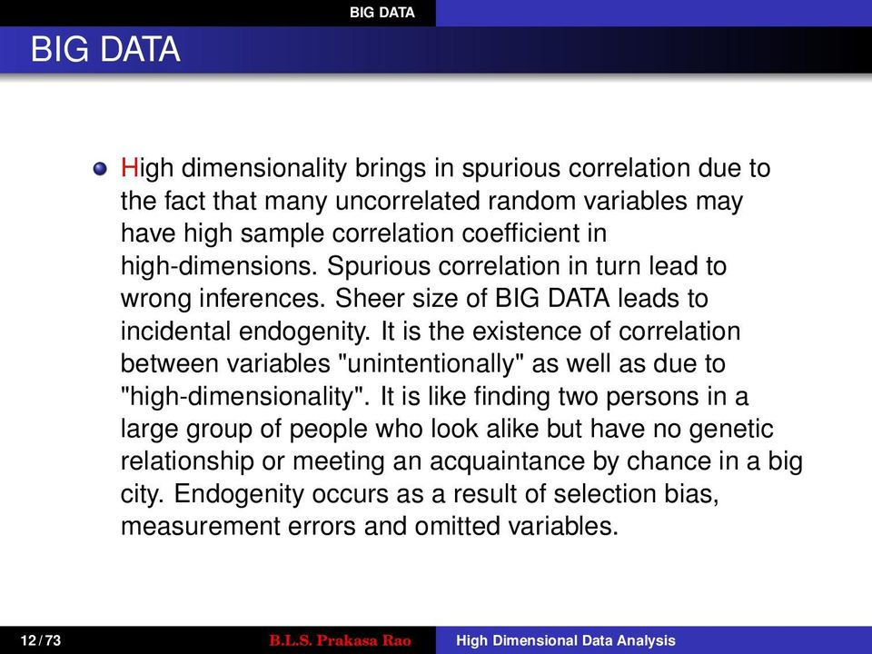 "It is the existence of correlation between variables ""unintentionally"" as well as due to ""high-dimensionality""."