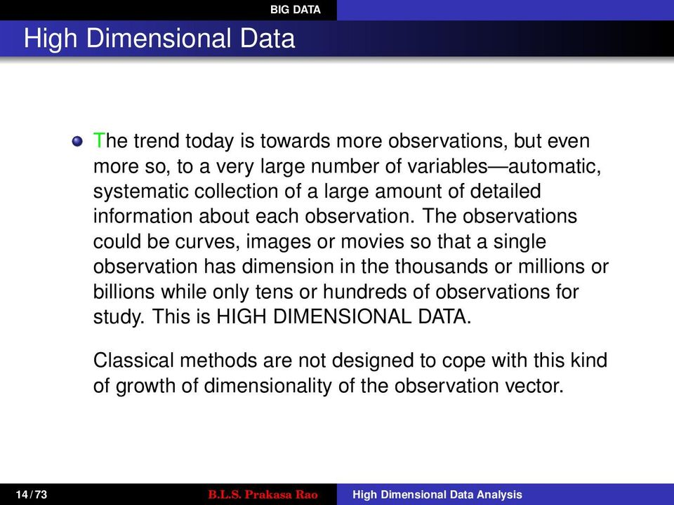 The observations could be curves, images or movies so that a single observation has dimension in the thousands or millions or billions while only tens