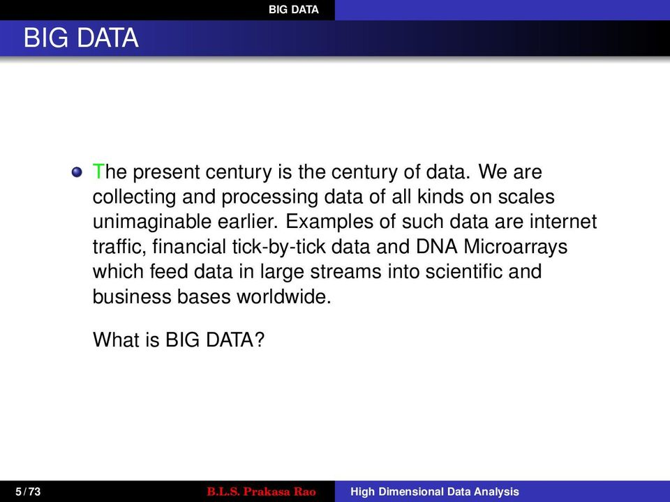 Examples of such data are internet traffic, financial tick-by-tick data and DNA Microarrays