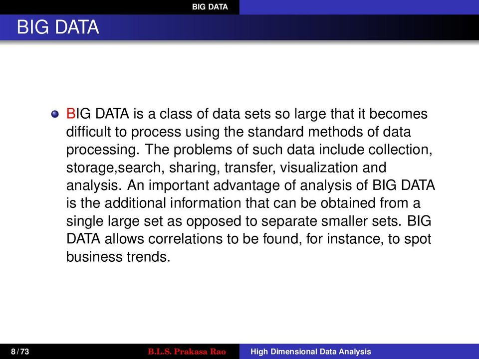 An important advantage of analysis of BIG DATA is the additional information that can be obtained from a single large set as opposed