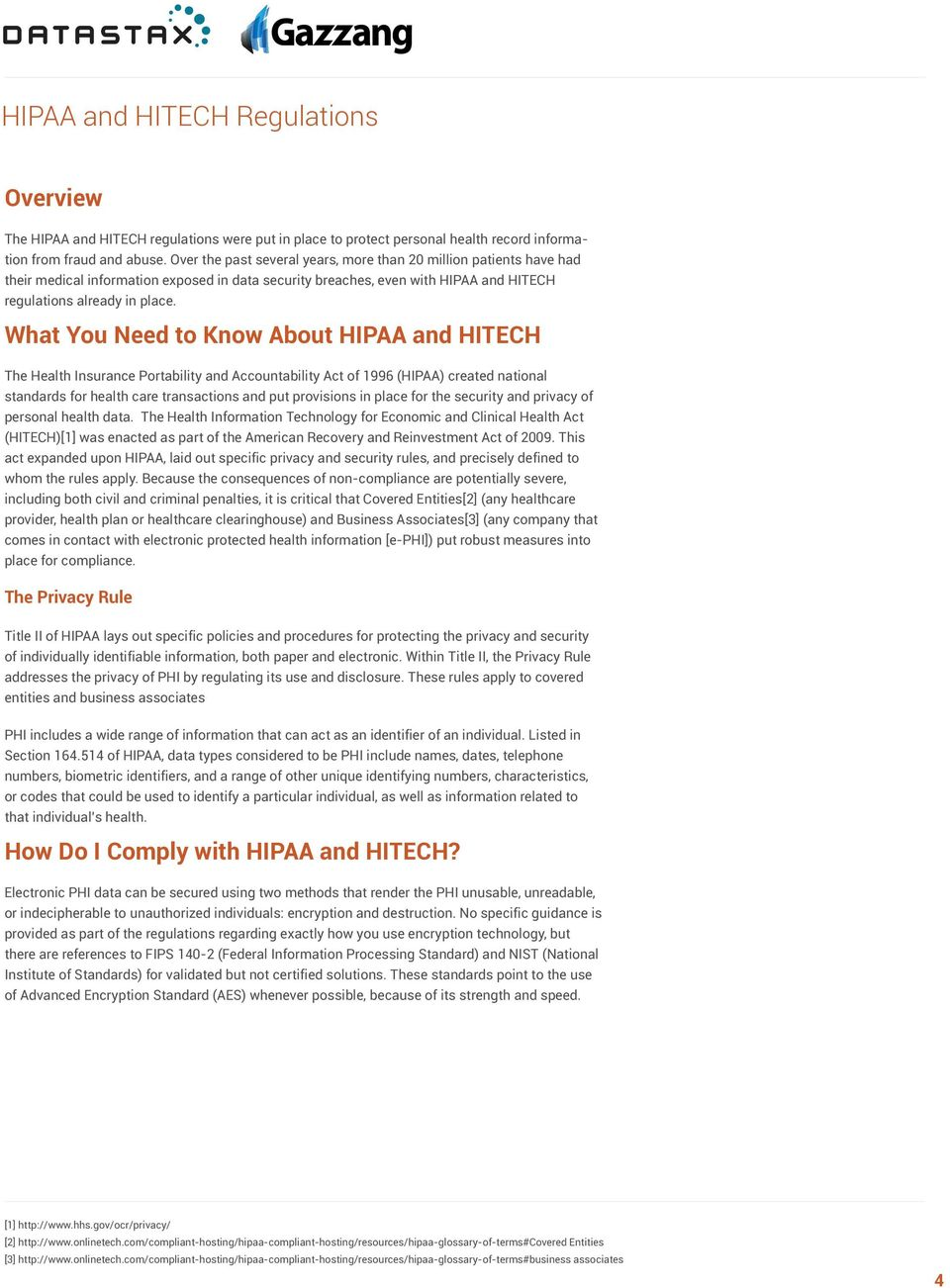 What You Need to Know About HIPAA and HITECH The Health Insurance Portability and Accountability Act of 1996 (HIPAA) created national standards for health care transactions and put provisions in