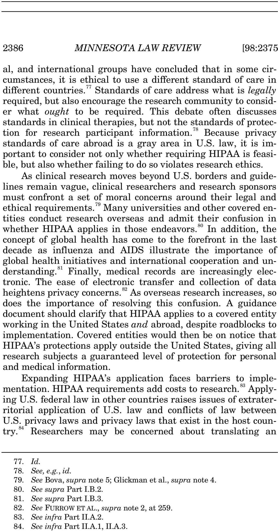 This debate often discusses standards in clinical therapies, but not the standards of protection for research participant information. 78 Because privacy standards of care abroad is a gray area in U.