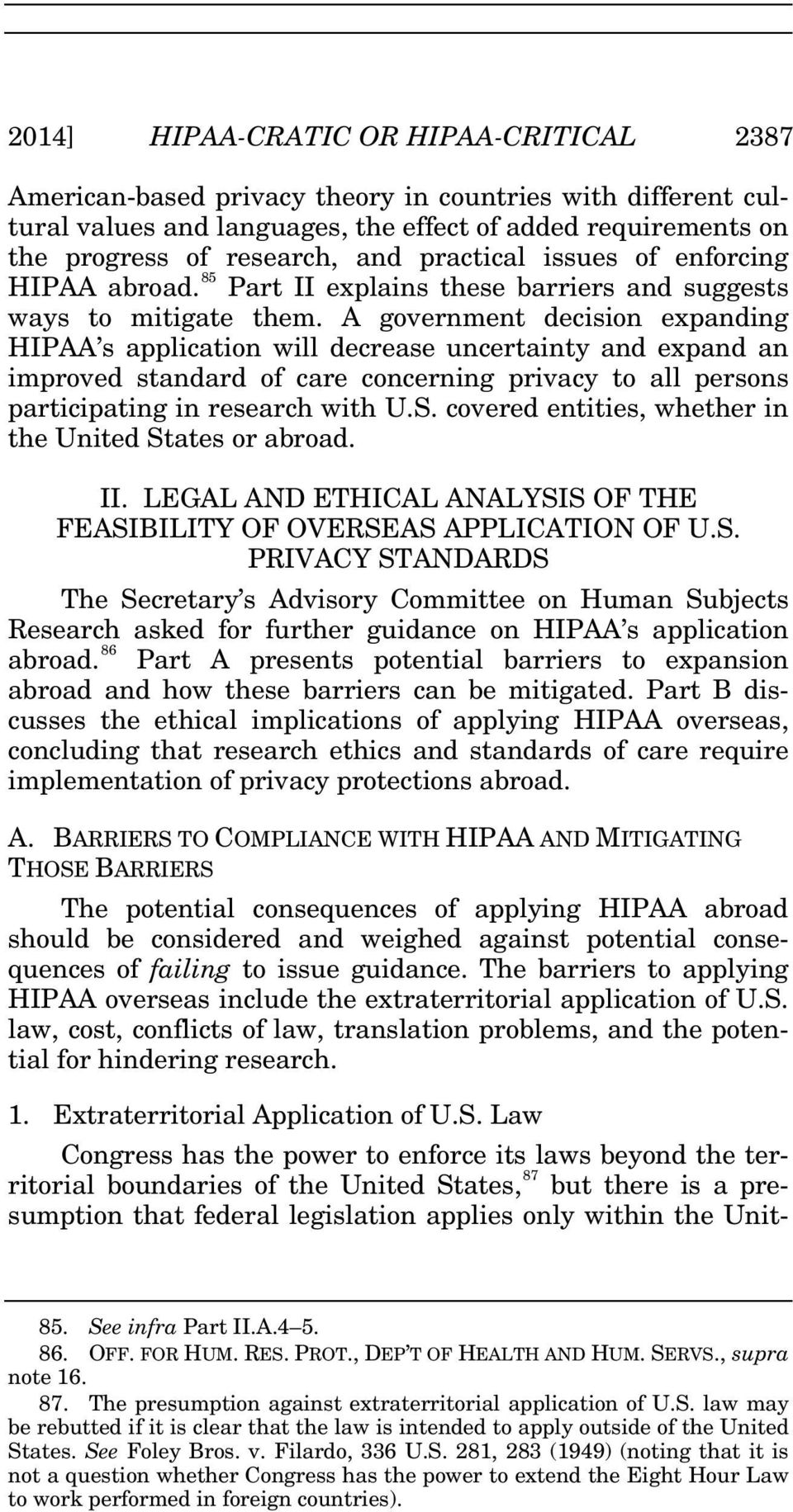 A government decision expanding HIPAA s application will decrease uncertainty and expand an improved standard of care concerning privacy to all persons participating in research with U.S.
