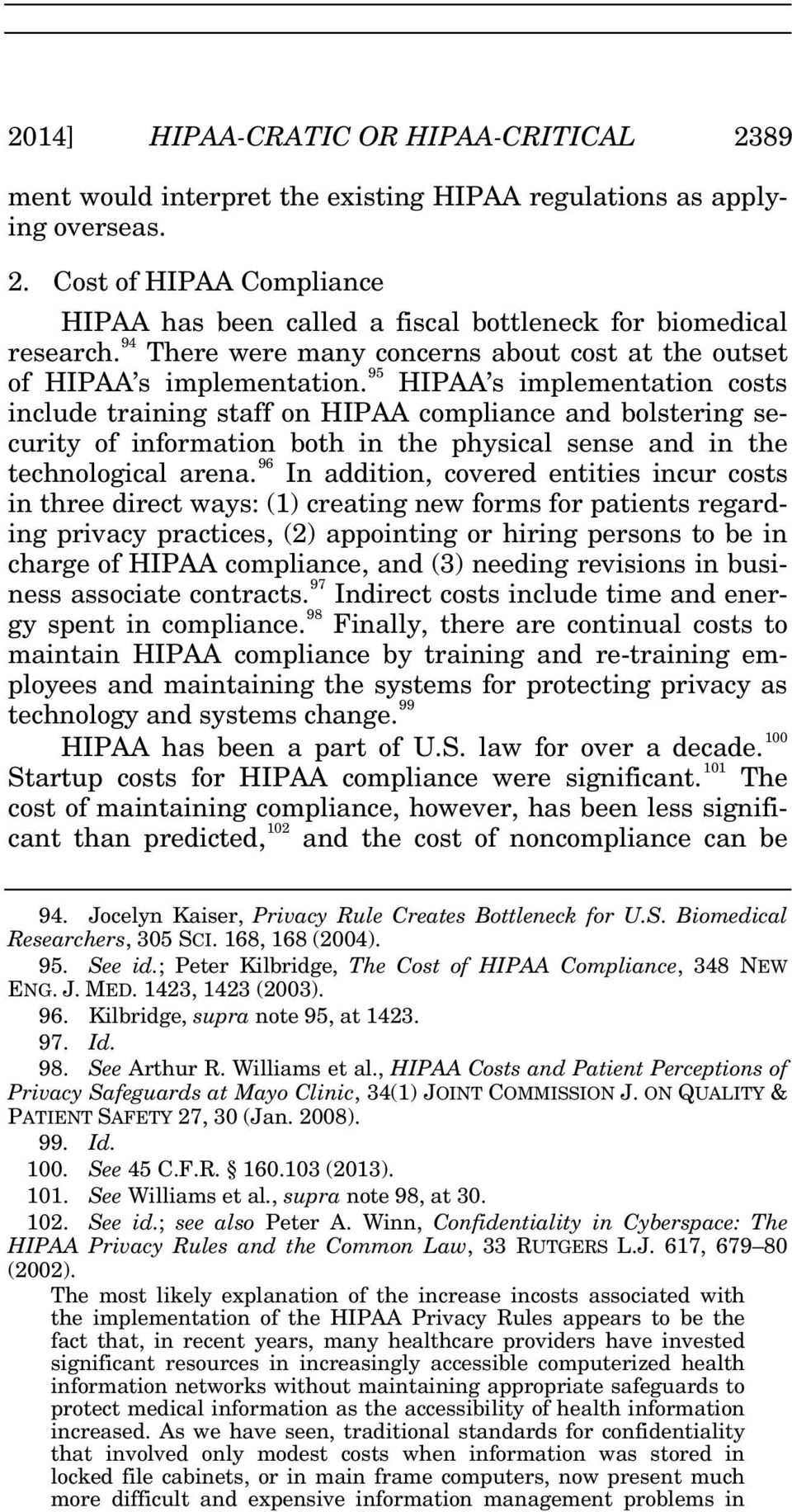 95 HIPAA s implementation costs include training staff on HIPAA compliance and bolstering security of information both in the physical sense and in the technological arena.