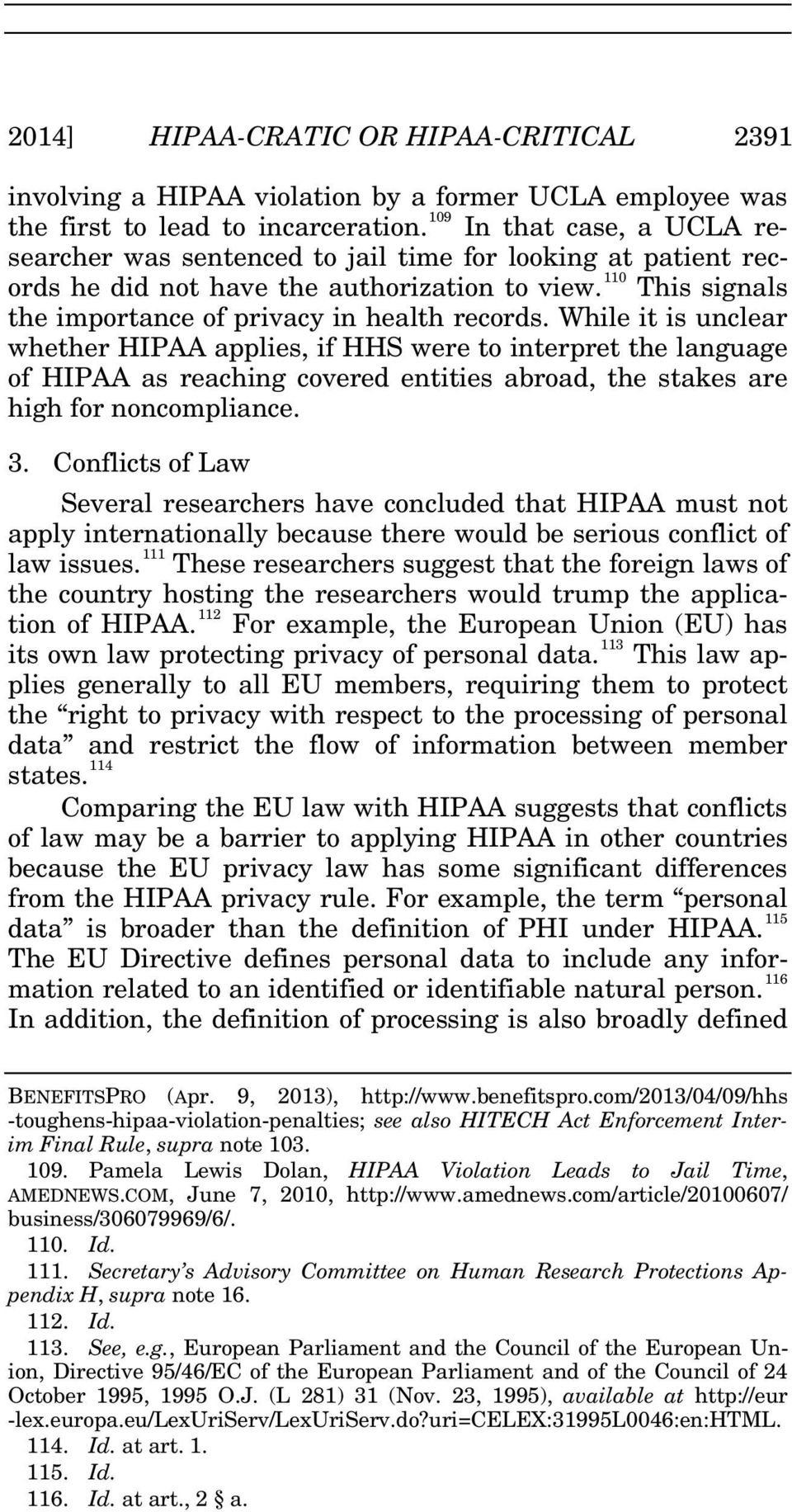 While it is unclear whether HIPAA applies, if HHS were to interpret the language of HIPAA as reaching covered entities abroad, the stakes are high for noncompliance. 3.