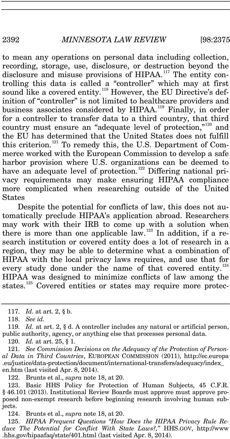118 However, the EU Directive s definition of controller is not limited to healthcare providers and business associates considered by HIPAA.