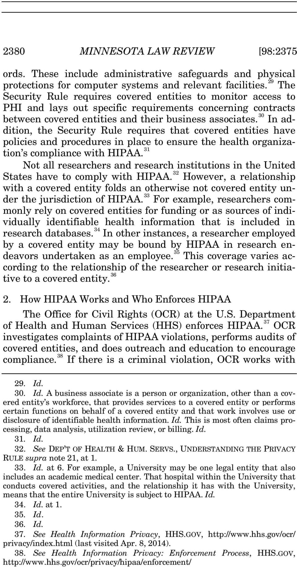 30 In addition, the Security Rule requires that covered entities have policies and procedures in place to ensure the health organization s compliance with HIPAA.