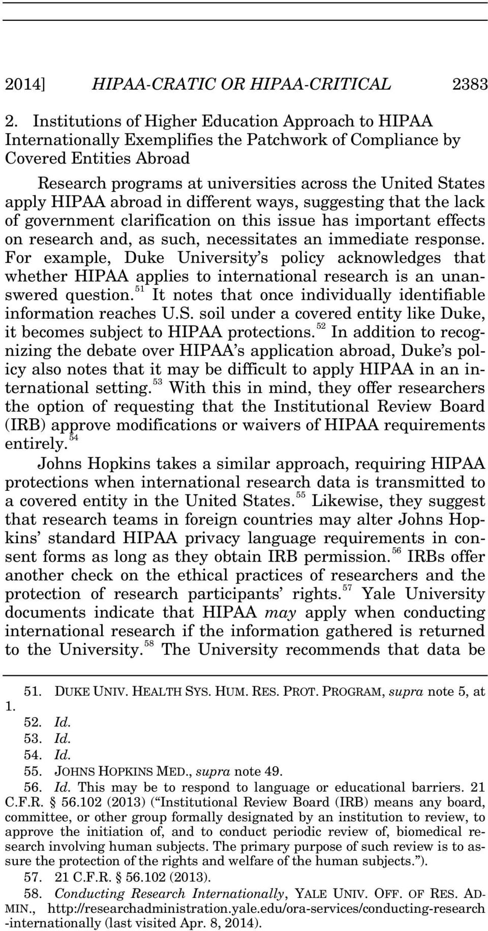 HIPAA abroad in different ways, suggesting that the lack of government clarification on this issue has important effects on research and, as such, necessitates an immediate response.
