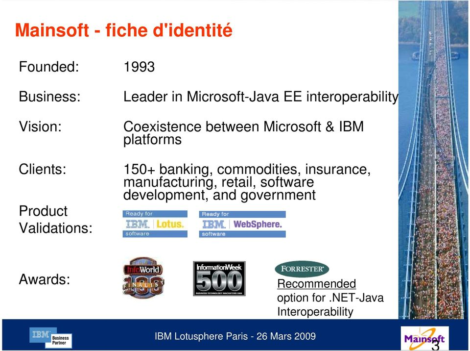 Microsoft & IBM platforms 150+ banking, commodities, insurance, manufacturing,