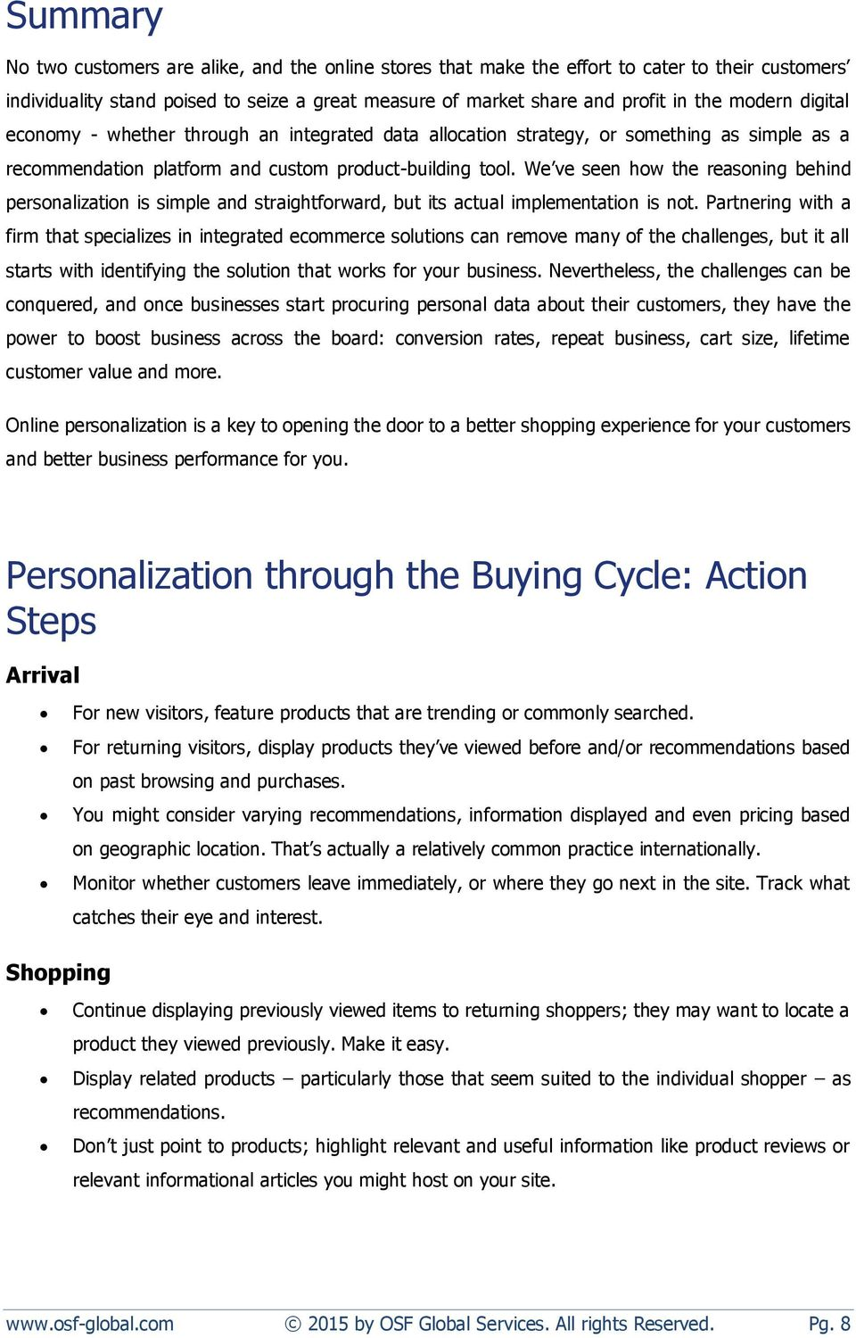 We ve seen how the reasoning behind personalization is simple and straightforward, but its actual implementation is not.