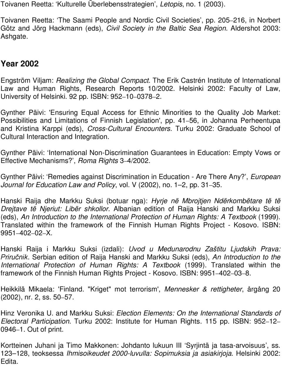 The Erik Castrén Institute of International Law and Human Rights, Research Reports 10/2002. Helsinki 2002: Faculty of Law, University of Helsinki. 92 pp. ISBN: 952 10 0378 2.
