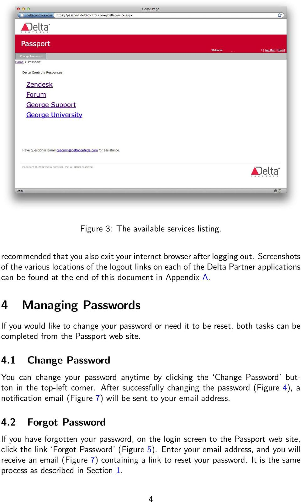 4 Managing Passwords If you would like to change your password or need it to be reset, both tasks can be completed from the Passport web site. 4.