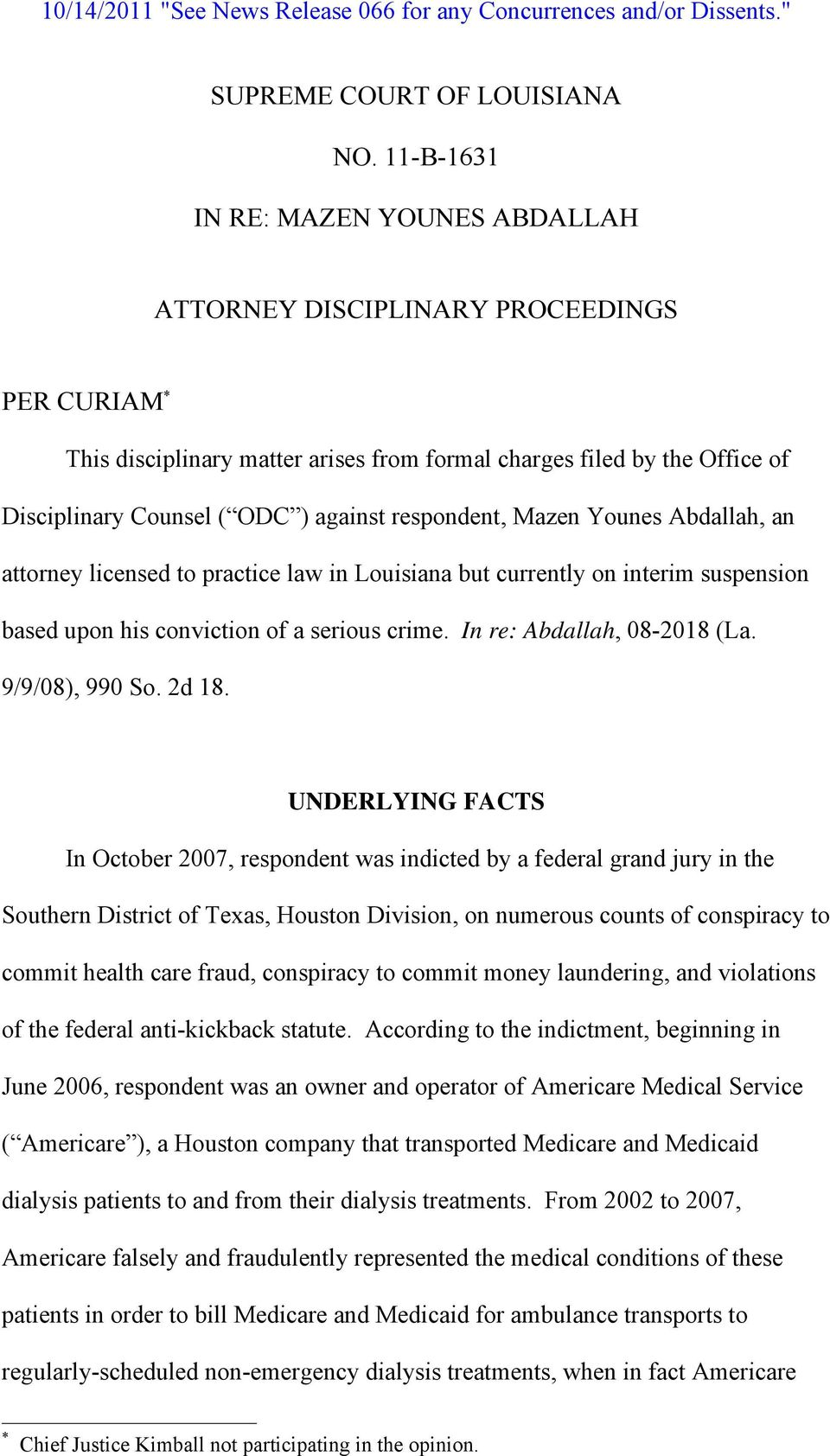 respondent, Mazen Younes Abdallah, an attorney licensed to practice law in Louisiana but currently on interim suspension based upon his conviction of a serious crime. In re: Abdallah, 08-2018 (La.