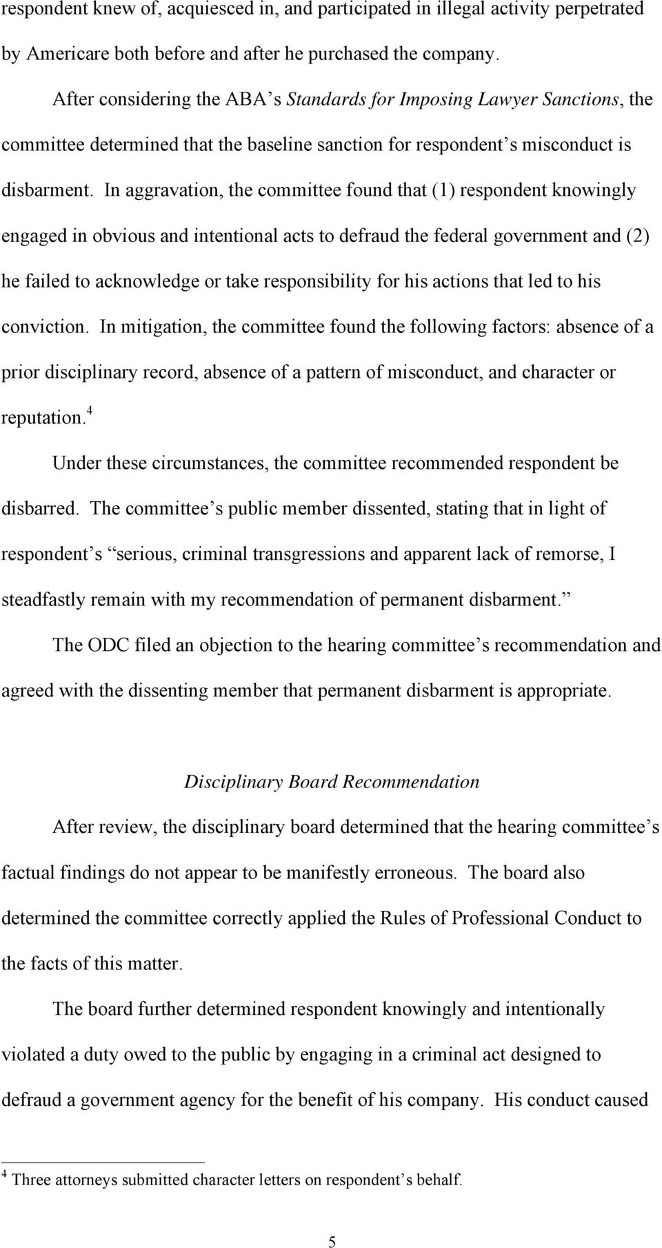 In aggravation, the committee found that (1) respondent knowingly engaged in obvious and intentional acts to defraud the federal government and (2) he failed to acknowledge or take responsibility for