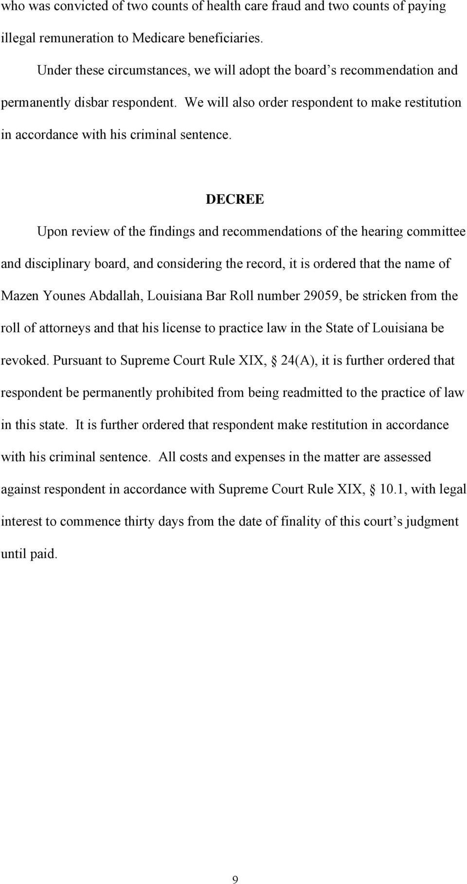 DECREE Upon review of the findings and recommendations of the hearing committee and disciplinary board, and considering the record, it is ordered that the name of Mazen Younes Abdallah, Louisiana Bar