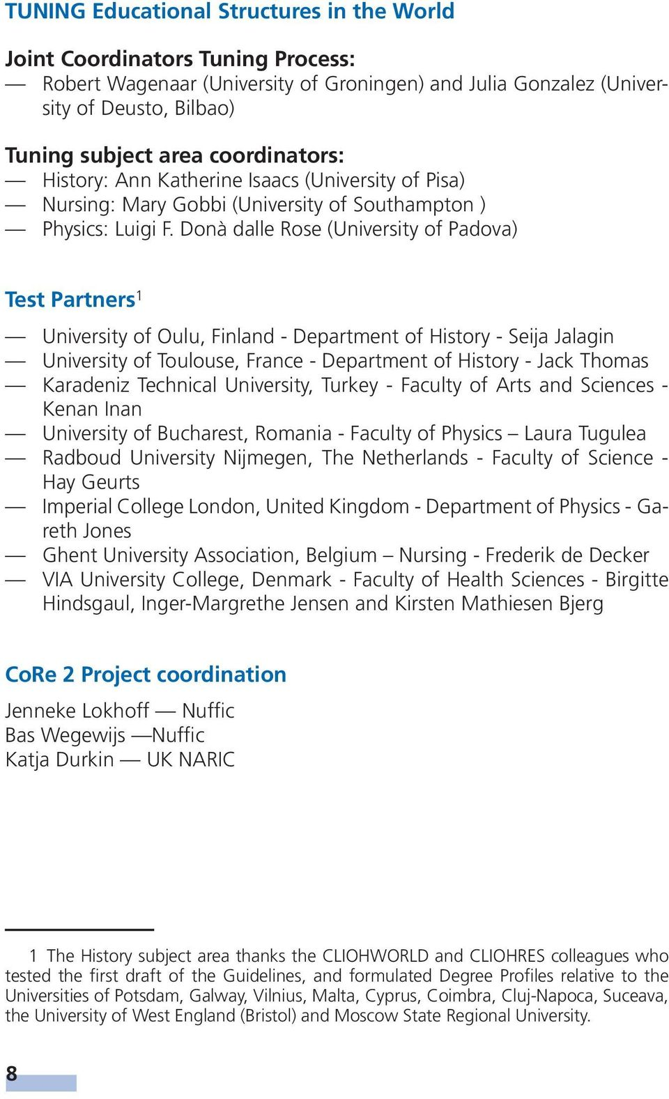 Donà dalle Rose (University of Padova) Test Partners 1 University of Oulu, Finland - Department of History - Seija Jalagin University of Toulouse, France - Department of History - Jack Thomas