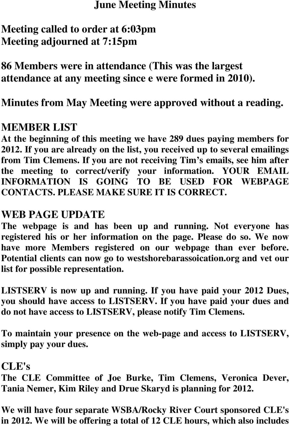 If you are already on the list, you received up to several emailings from Tim Clemens. If you are not receiving Tim s emails, see him after the meeting to correct/verify your information.