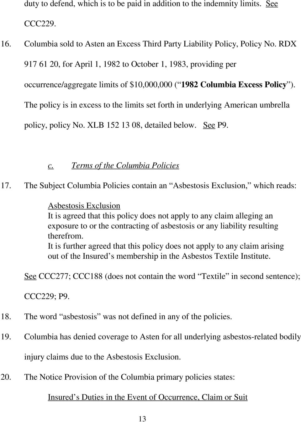 The policy is in excess to the limits set forth in underlying American umbrella policy, policy No. XLB 152 13 08, detailed below. See P9. c. Terms of the Columbia Policies 17.