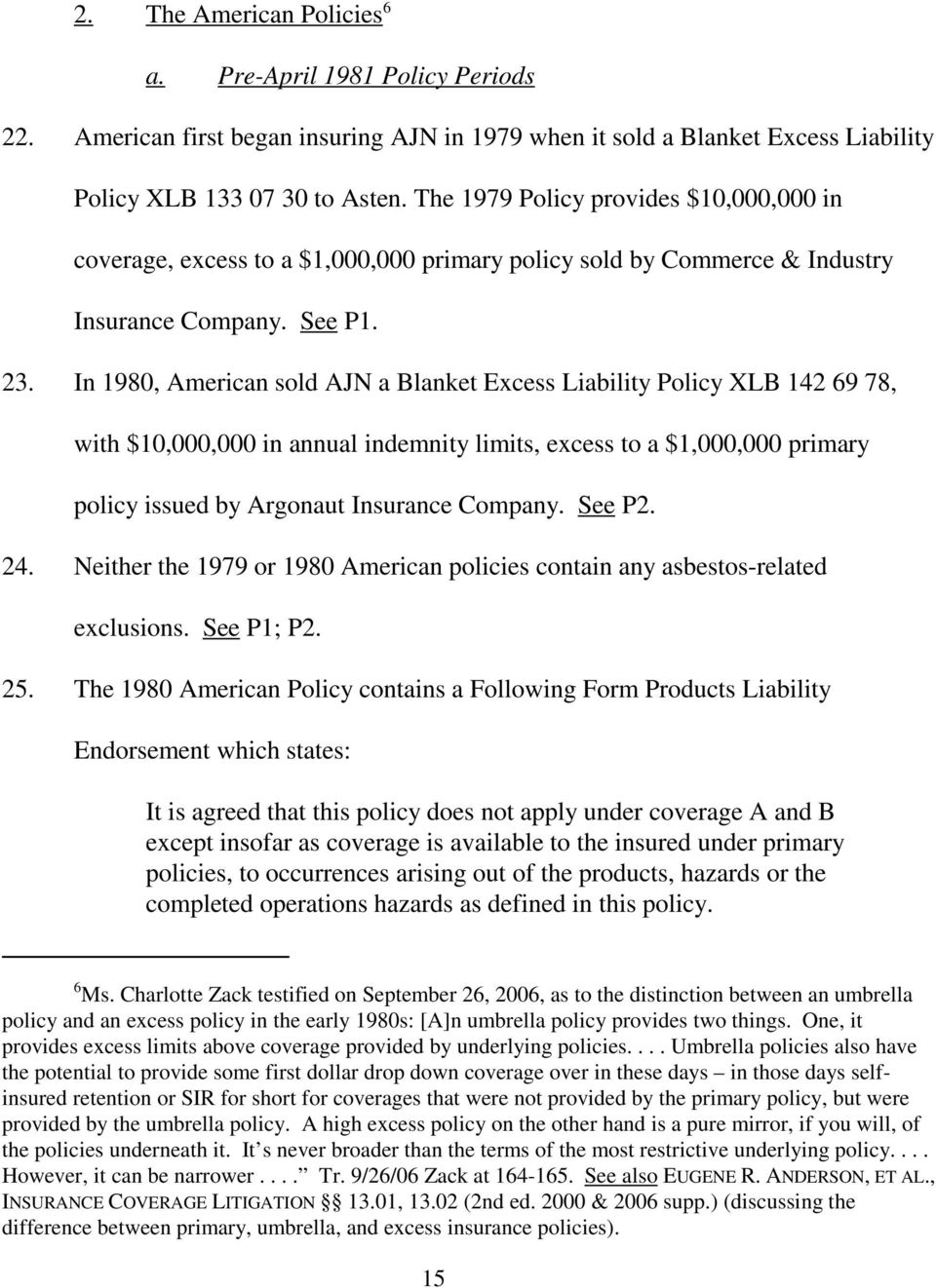 In 1980, American sold AJN a Blanket Excess Liability Policy XLB 142 69 78, with $10,000,000 in annual indemnity limits, excess to a $1,000,000 primary policy issued by Argonaut Insurance Company.