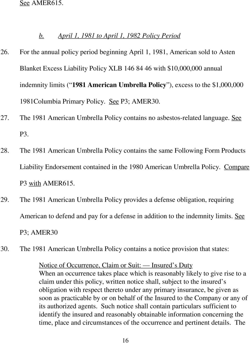 excess to the $1,000,000 1981Columbia Primary Policy. See P3; AMER30. 27. The 1981 American Umbrella Policy contains no asbestos-related language. See P3. 28.
