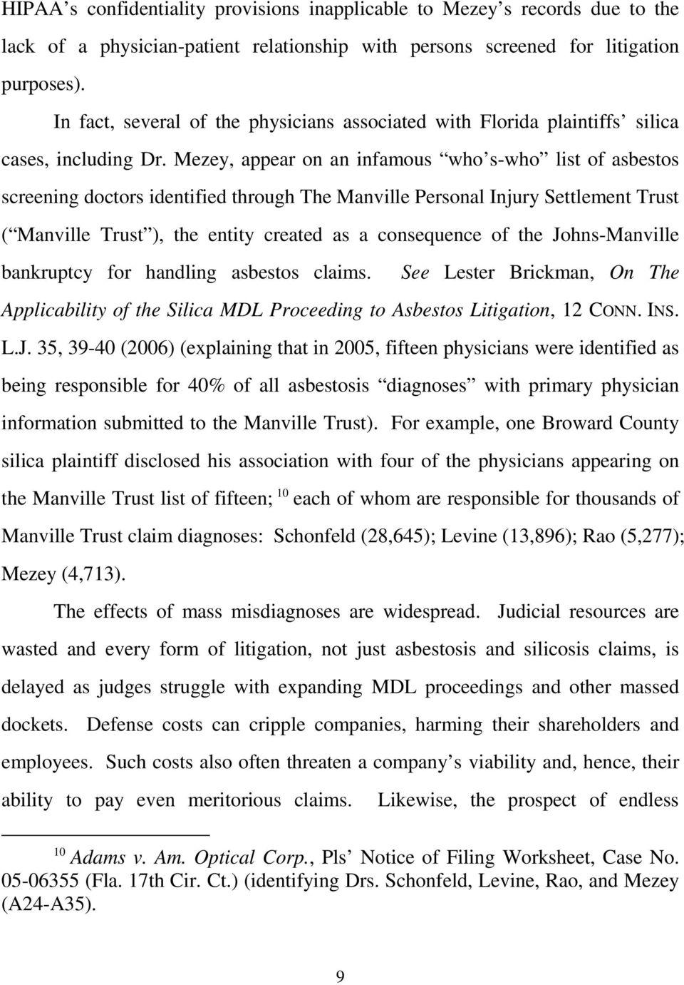 Mezey, appear on an infamous who s-who list of asbestos screening doctors identified through The Manville Personal Injury Settlement Trust ( Manville Trust ), the entity created as a consequence of