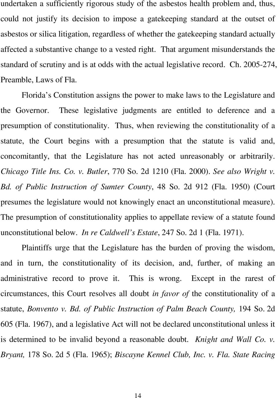 That argument misunderstands the standard of scrutiny and is at odds with the actual legislative record. Ch. 2005-274, Preamble, Laws of Fla.
