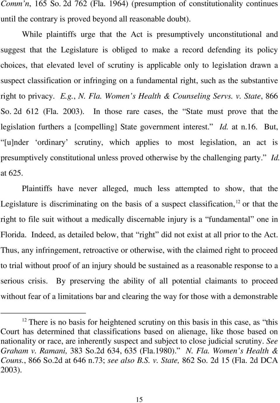 applicable only to legislation drawn a suspect classification or infringing on a fundamental right, such as the substantive right to privacy. E.g., N. Fla. Women s Health & Counseling Servs. v.