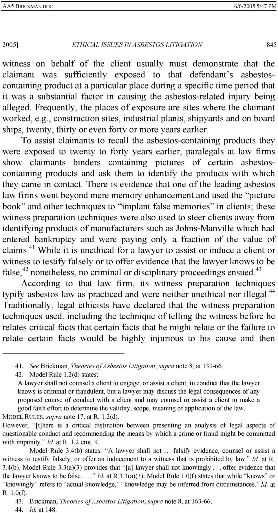 Frequently, the places of exposure are sites where the claimant worked, e.g., construction sites, industrial plants, shipyards and on board ships, twenty, thirty or even forty or more years earlier.