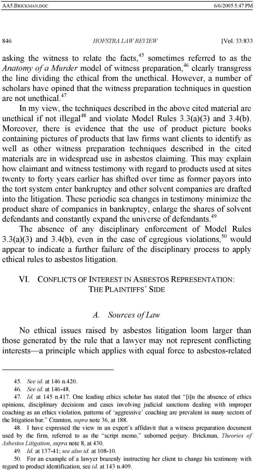 However, a number of scholars have opined that the witness preparation techniques in question are not unethical.