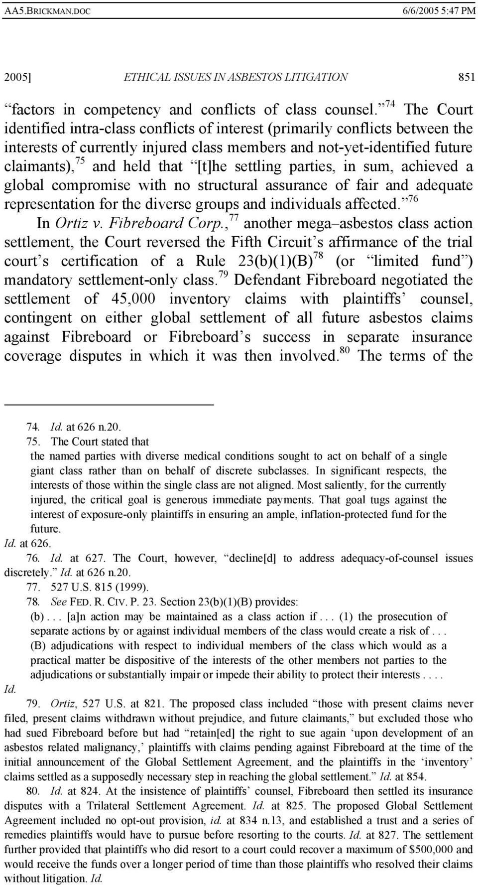 [t]he settling parties, in sum, achieved a global compromise with no structural assurance of fair and adequate representation for the diverse groups and individuals affected. 76 In Ortiz v.