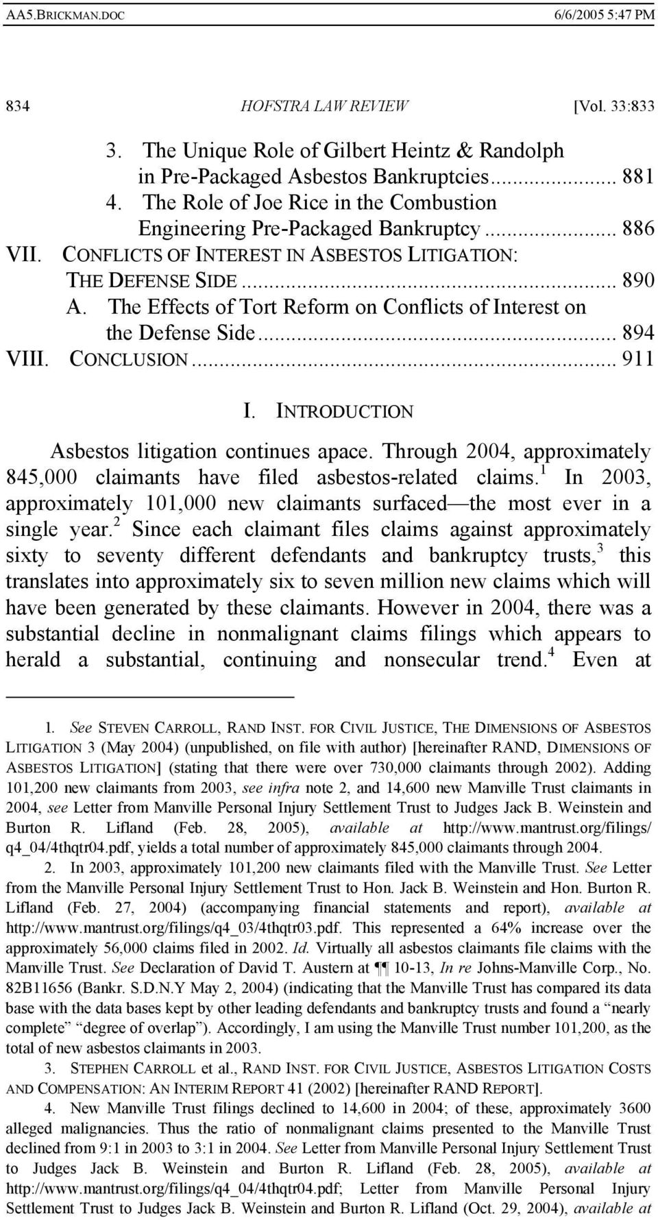 The Effects of Tort Reform on Conflicts of Interest on the Defense Side... 894 VIII. CONCLUSION... 911 I. INTRODUCTION Asbestos litigation continues apace.