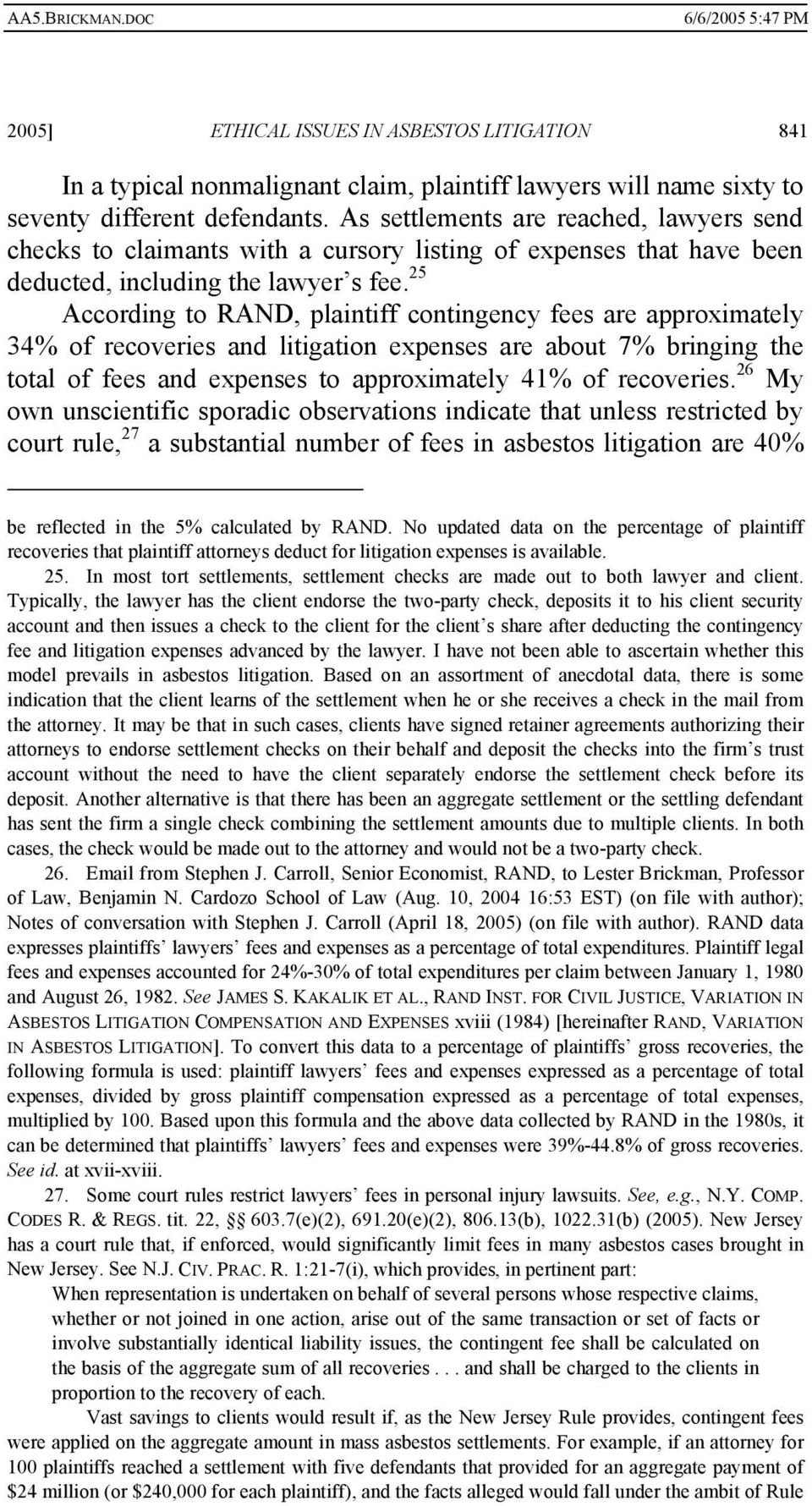 25 According to RAND, plaintiff contingency fees are approximately 34% of recoveries and litigation expenses are about 7% bringing the total of fees and expenses to approximately 41% of recoveries.