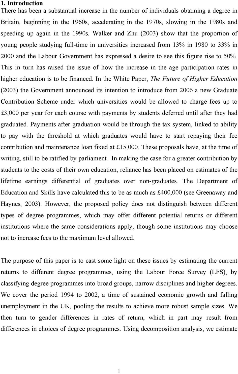 Walker and Zhu (2003) show that the proportion of young people studying full-time in universities increased from 13% in 1980 to 33% in 2000 and the Labour Government has expressed a desire to see