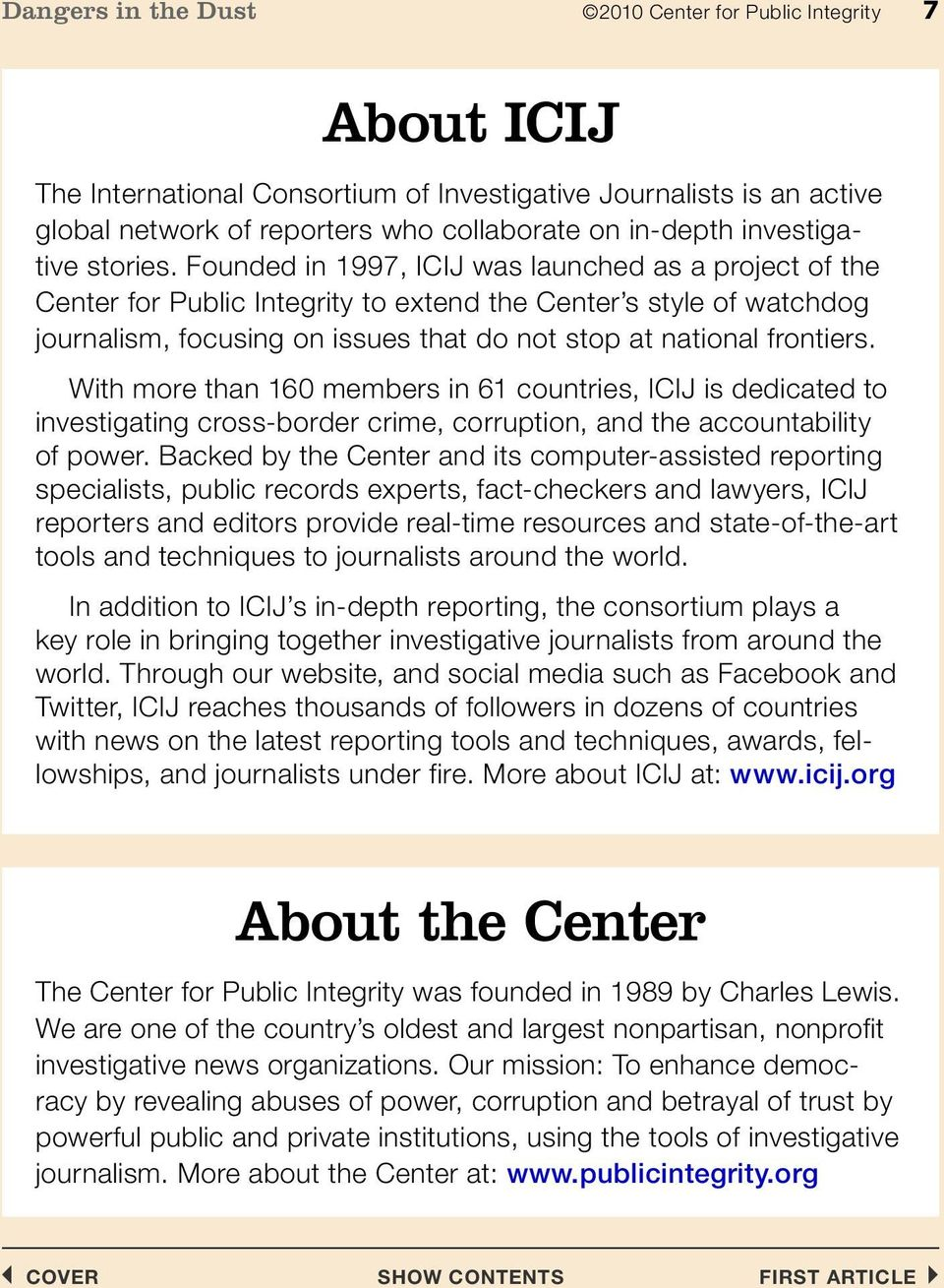 Founded in 1997, ICIJ was launched as a project of the Center for Public Integrity to extend the Center s style of watchdog journalism, focusing on issues that do not stop at national frontiers.