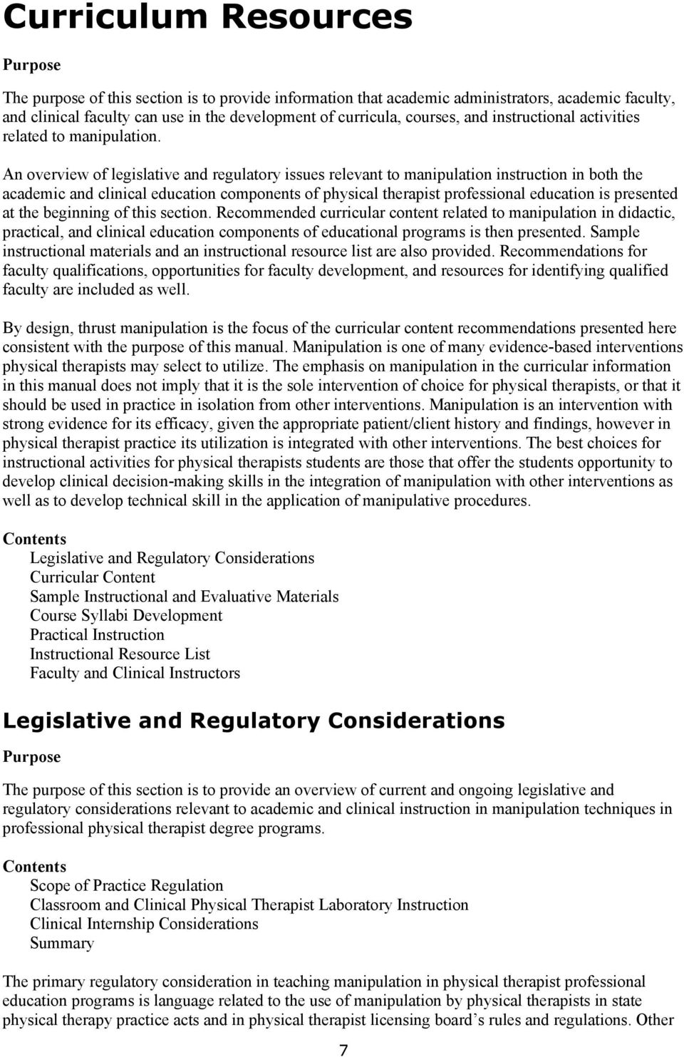 An overview of legislative and regulatory issues relevant to manipulation instruction in both the academic and clinical education components of physical therapist professional education is presented