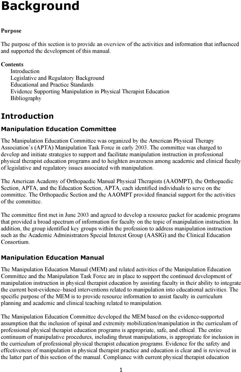 Education Committee The Manipulation Education Committee was organized by the American Physical Therapy Association s (APTA) Manipulation Task Force in early 2003.