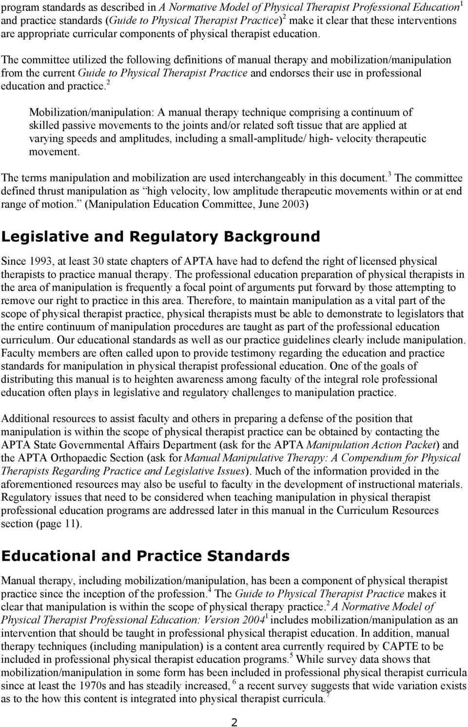 The committee utilized the following definitions of manual therapy and mobilization/manipulation from the current Guide to Physical Therapist Practice and endorses their use in professional education