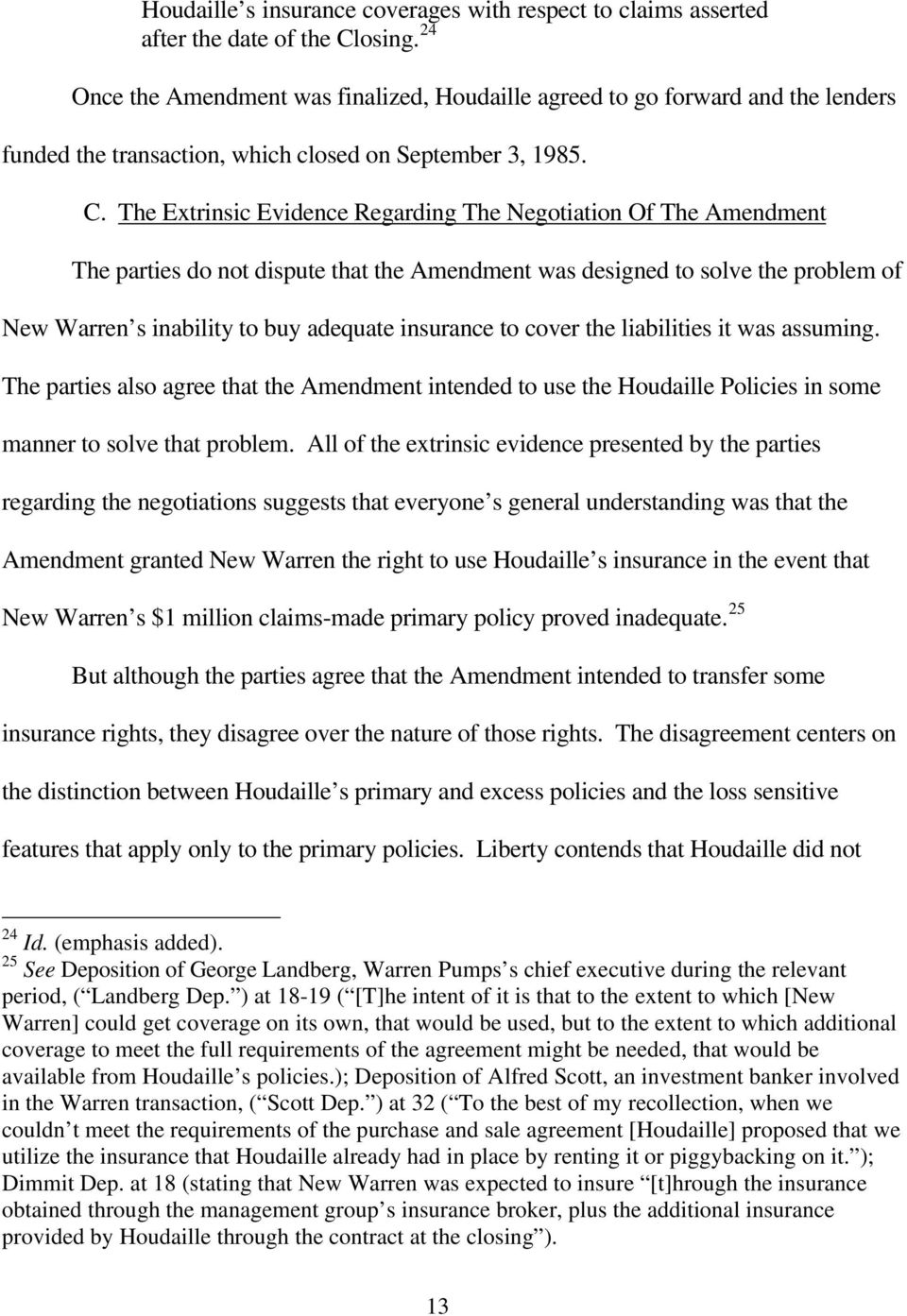 The Extrinsic Evidence Regarding The Negotiation Of The Amendment The parties do not dispute that the Amendment was designed to solve the problem of New Warren s inability to buy adequate insurance