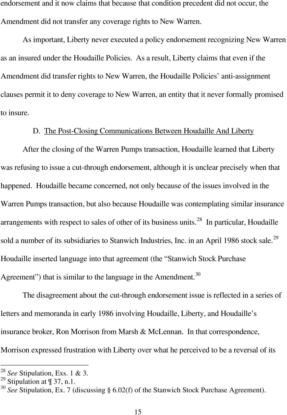 As a result, Liberty claims that even if the Amendment did transfer rights to New Warren, the Houdaille Policies anti-assignment clauses permit it to deny coverage to New Warren, an entity that it