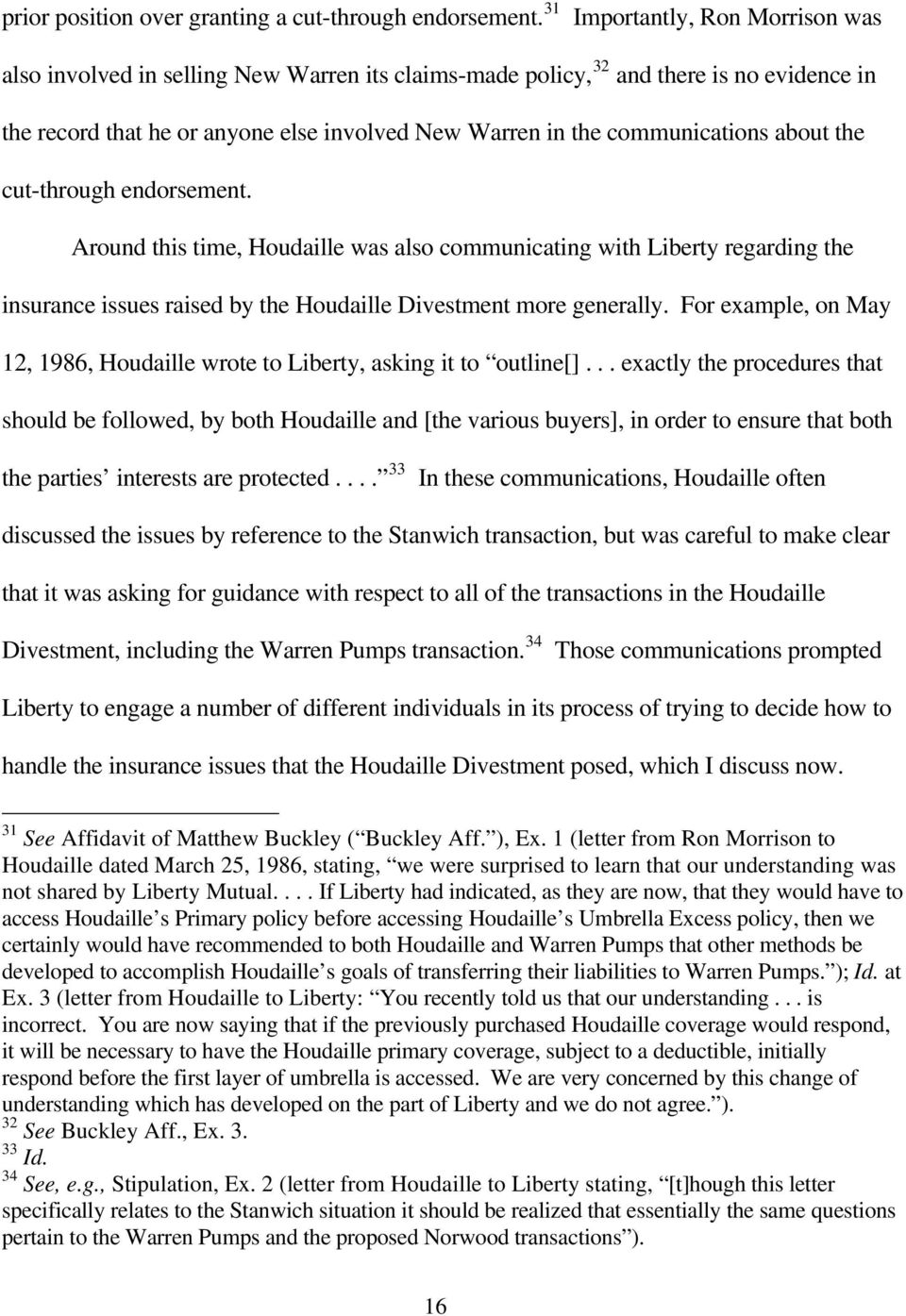 about the cut-through endorsement. Around this time, Houdaille was also communicating with Liberty regarding the insurance issues raised by the Houdaille Divestment more generally.