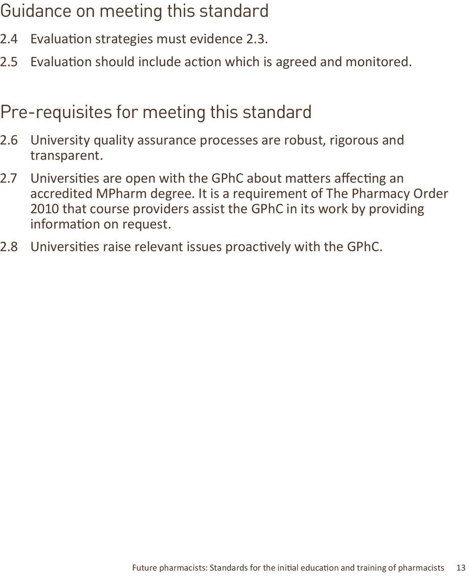 It is a requirement of The Pharmacy Order 2010 that course providers assist the GPhC in its work by providing information on request. 2.8 Universities raise relevant issues proactively with the GPhC.