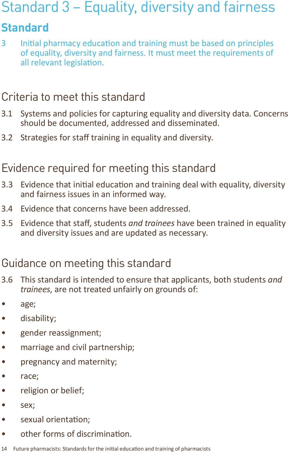 Concerns should be documented, addressed and disseminated. 3.2 Strategies for staff training in equality and diversity. Evidence required for meeting this standard 3.