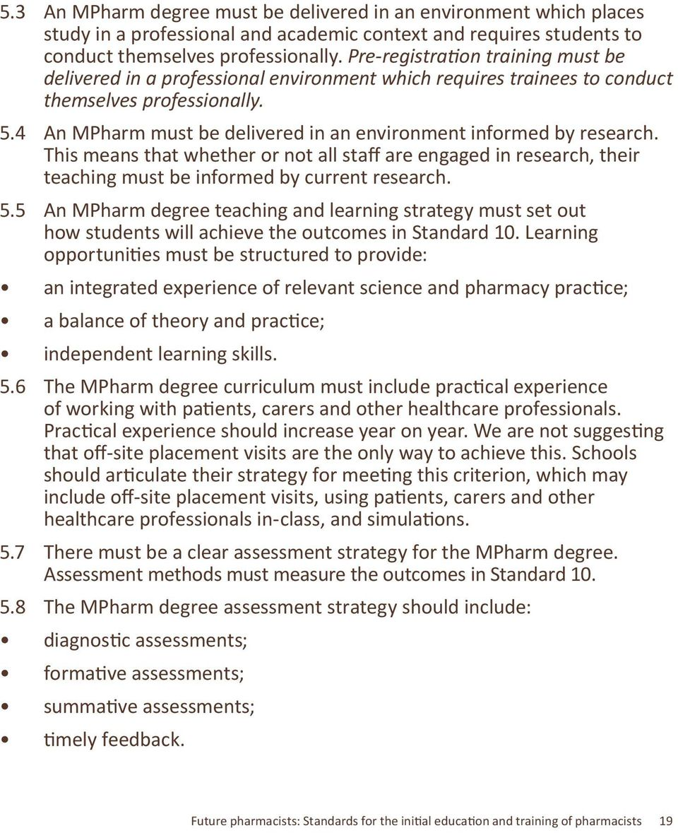 4 An MPharm must be delivered in an environment informed by research. This means that whether or not all staff are engaged in research, their teaching must be informed by current research. 5.