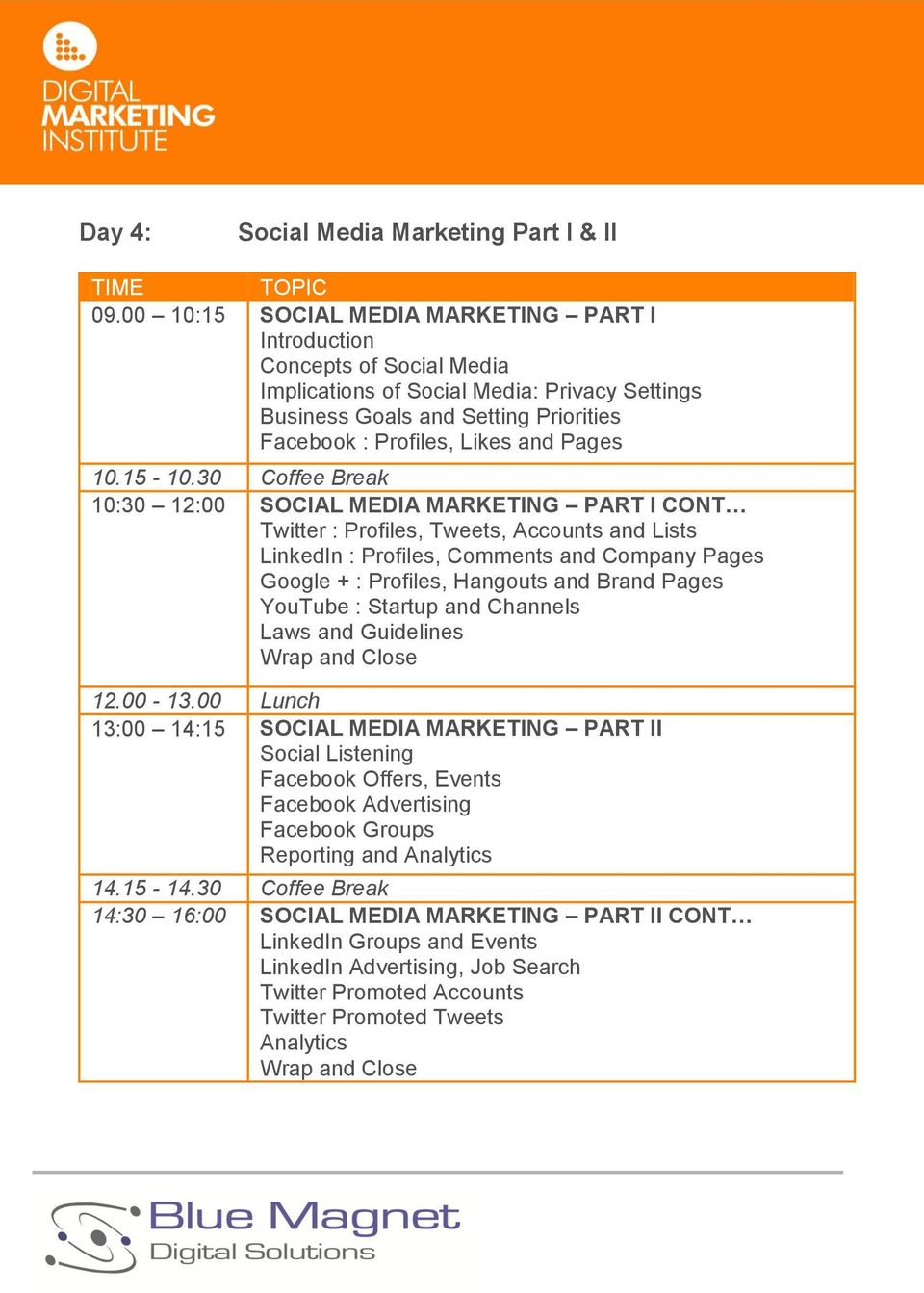 12:00 SOCIAL MEDIA MARKETING PART I CONT Twitter : Profiles, Tweets, Accounts and Lists LinkedIn : Profiles, Comments and Company Pages Google + : Profiles, Hangouts and Brand Pages YouTube :