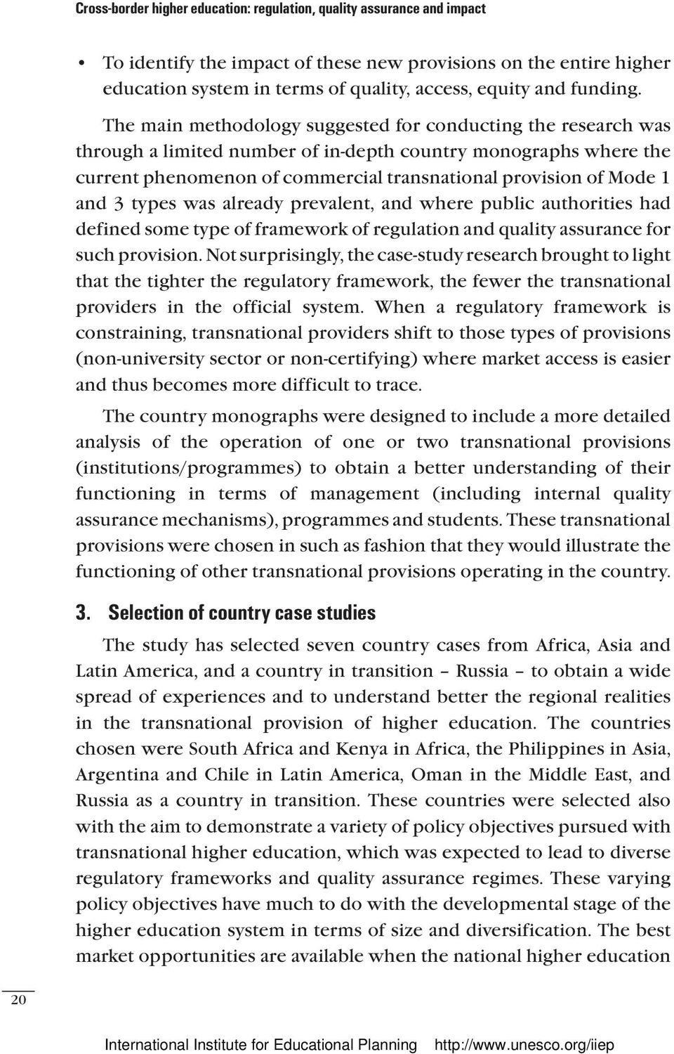 The main methodology suggested for conducting the research was through a limited number of in-depth country monographs where the current phenomenon of commercial transnational provision of Mode 1 and
