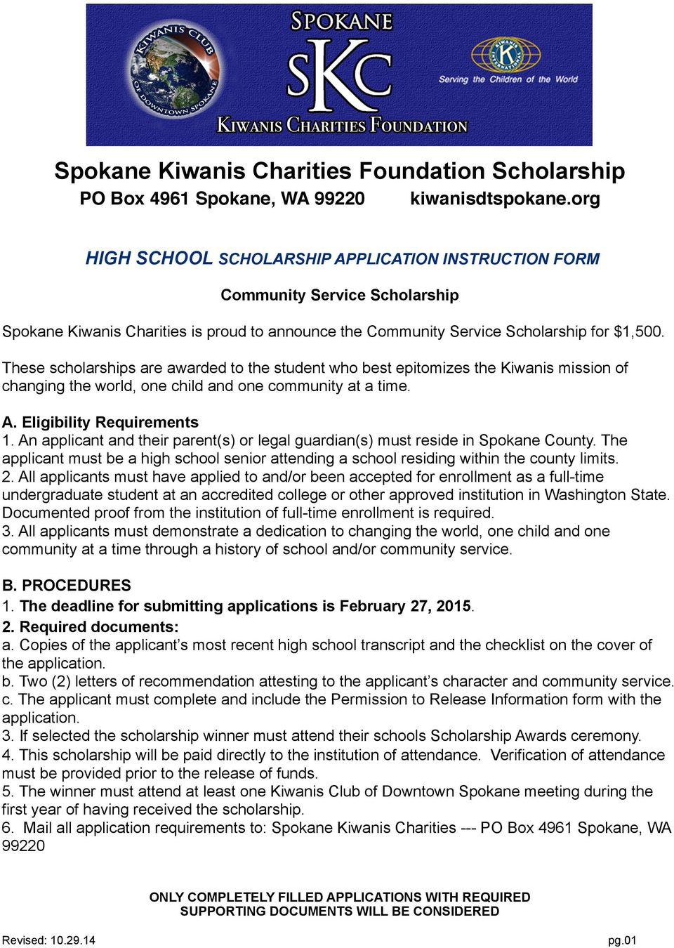 These scholarships are awarded to the student who best epitomizes the Kiwanis mission of changing the world, one child and one community at a time. A. Eligibility Requirements 1.
