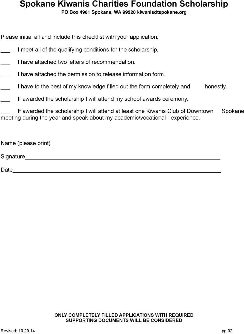 I have to the best of my knowledge filled out the form completely and honestly. If awarded the scholarship I will attend my school awards ceremony.