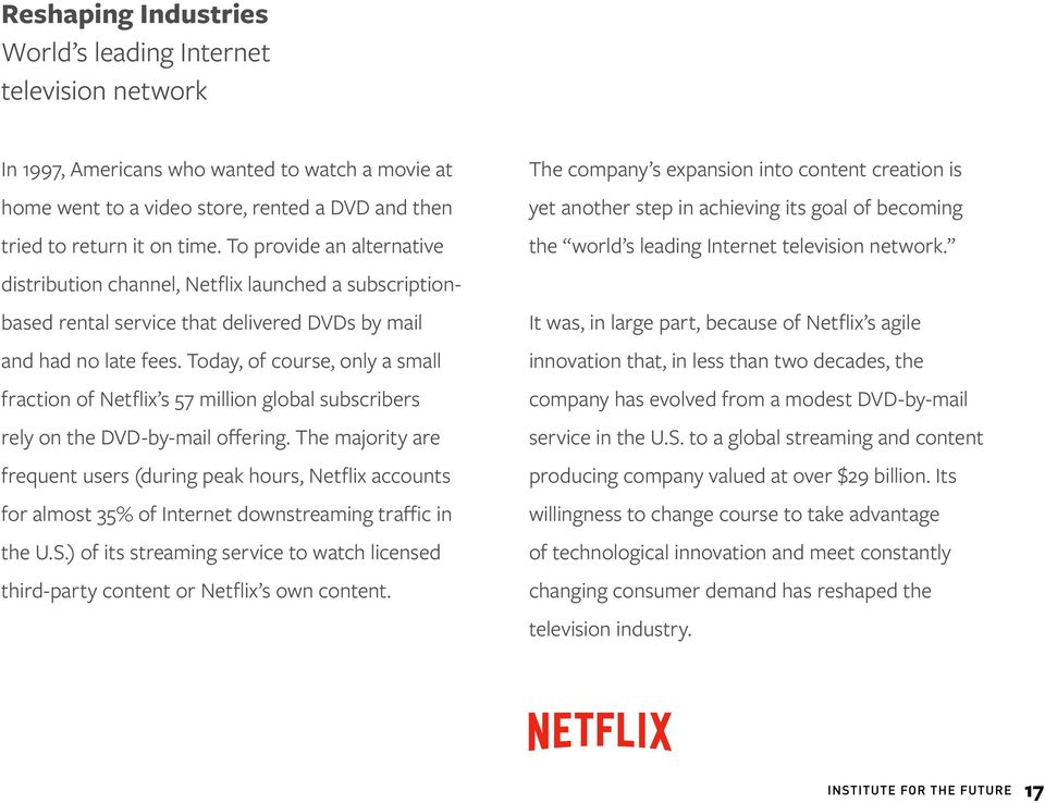 Today, of course, only a small fraction of Netflix s 57 million global subscribers rely on the DVD-by-mail offering.