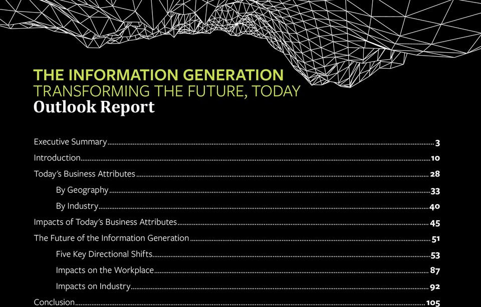 ..40 Impacts of Today's Business Attributes...45 The Future of the Information Generation.